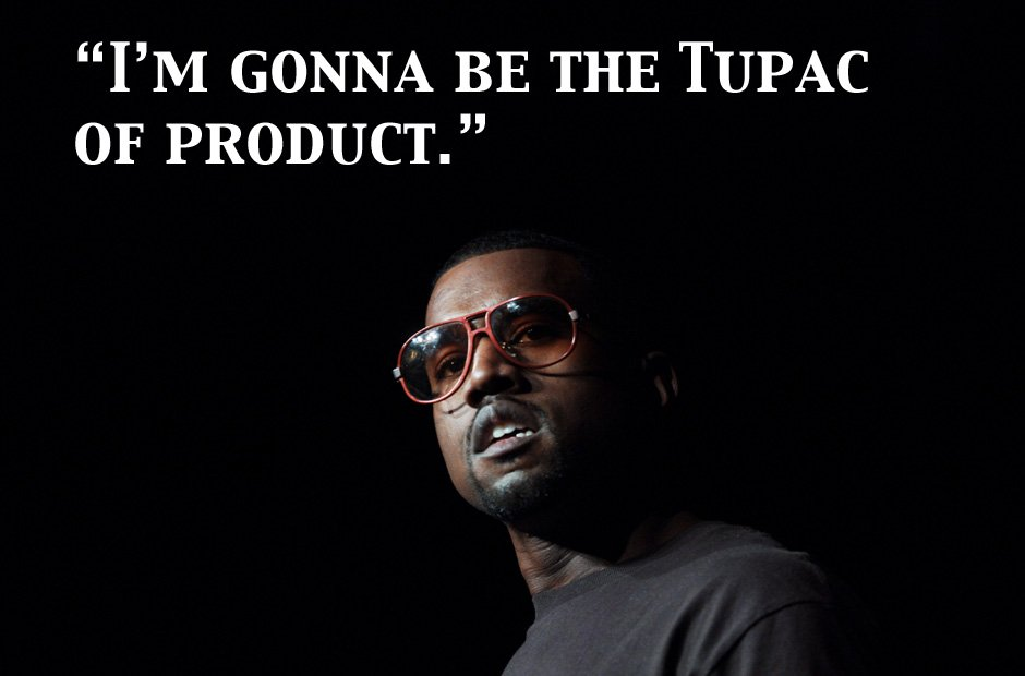 Kanye West Tupac of Product quote