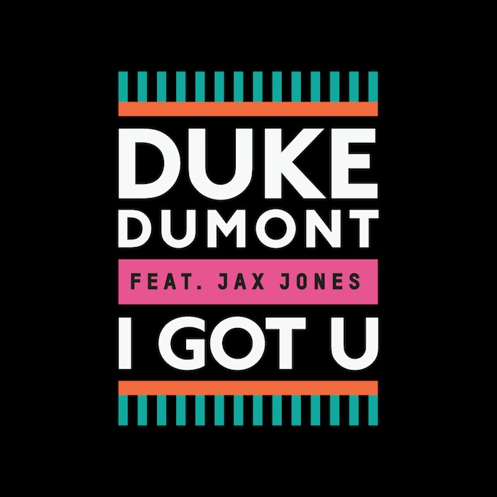 Duke Dumont 'I Got U'