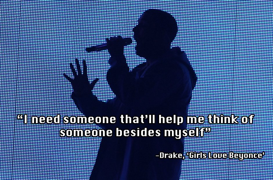"Drake Quote The Worse Feeling Is When Someone Makes You: Drake, 'Girls Love Beyonce'. ""I Need Someone That'll Help"