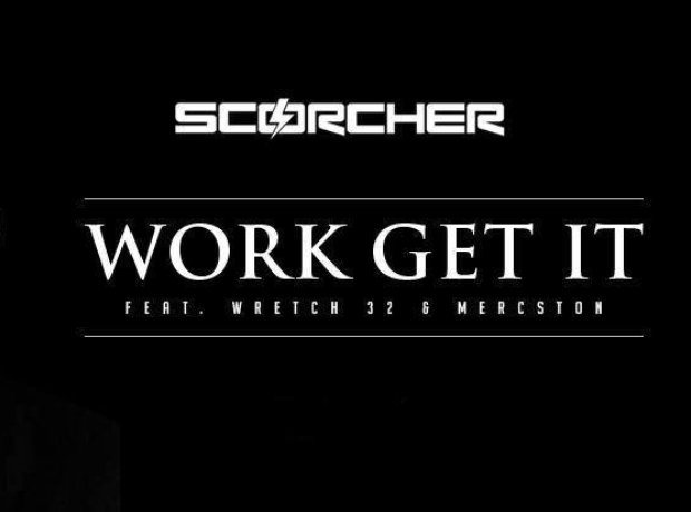 Scorcher feat. Wretch 32 & Mercston – Work Get It
