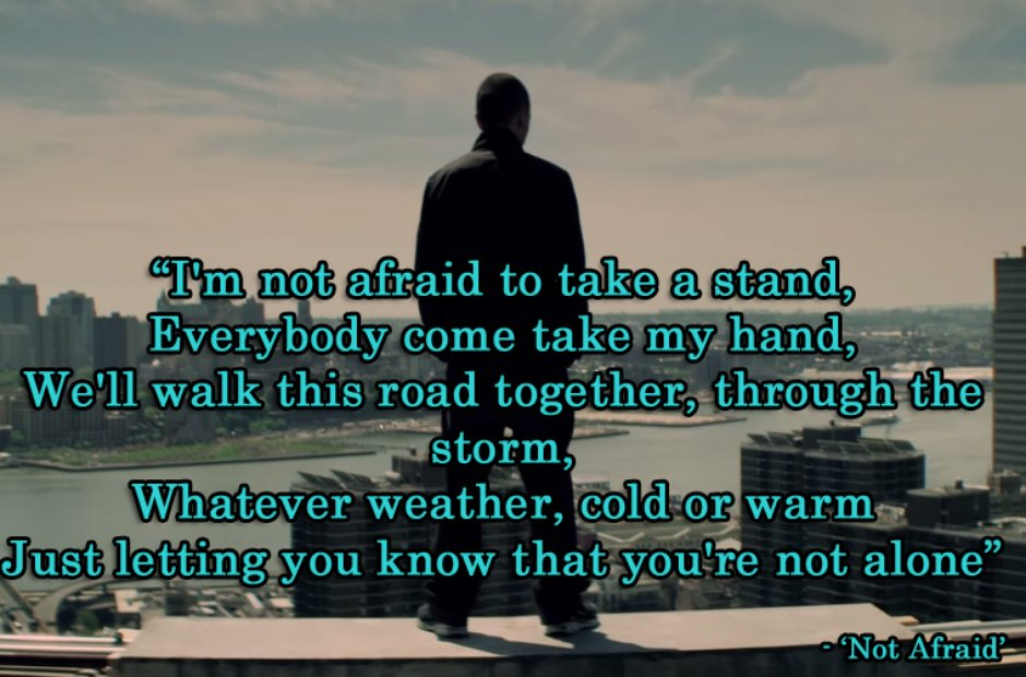 Lyric i m not afraid eminem lyrics : I'm not afraid to take a stand, everybody come take my hand ...